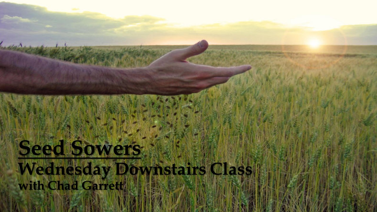 SEED SOWERS – A PRACTICAL AND INTENSIVE EVANGELISM CLASS – WEDNESDAY EVENINGS